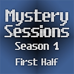 Mystery Sessions Season 1 - First Half