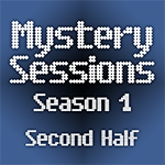 Mystery Sessions Season 1 - Second Half